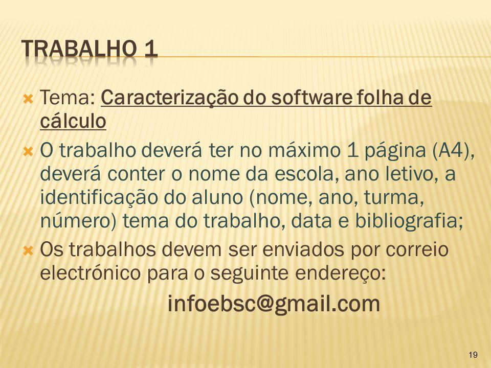  Tema: Caracterização do software folha de cálculo  O trabalho deverá ter no máximo 1 página (A4), deverá conter o nome da escola, ano letivo, a ide