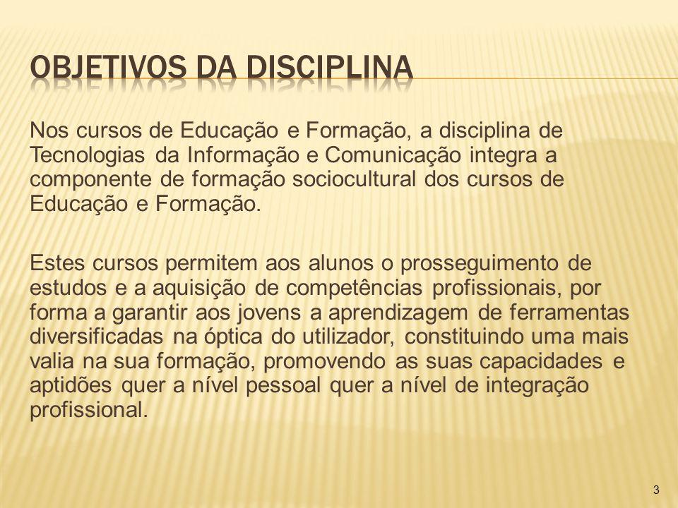 Nos cursos de Educação e Formação, a disciplina de Tecnologias da Informação e Comunicação integra a componente de formação sociocultural dos cursos d