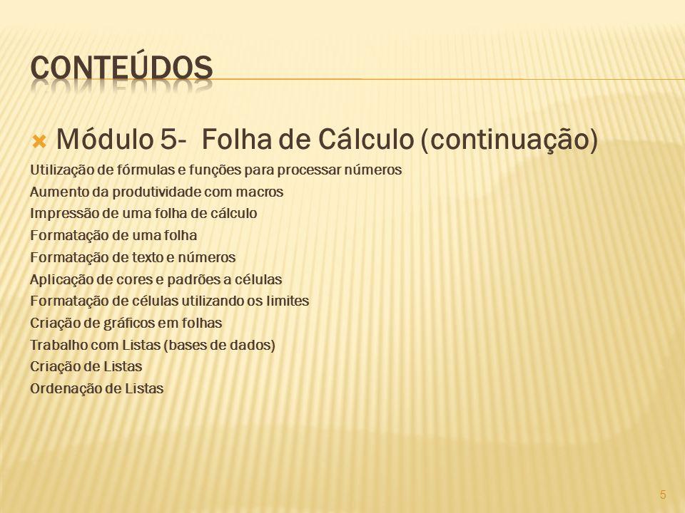  Módulo 5- Folha de Cálculo (continuação) Utilização de fórmulas e funções para processar números Aumento da produtividade com macros Impressão de um