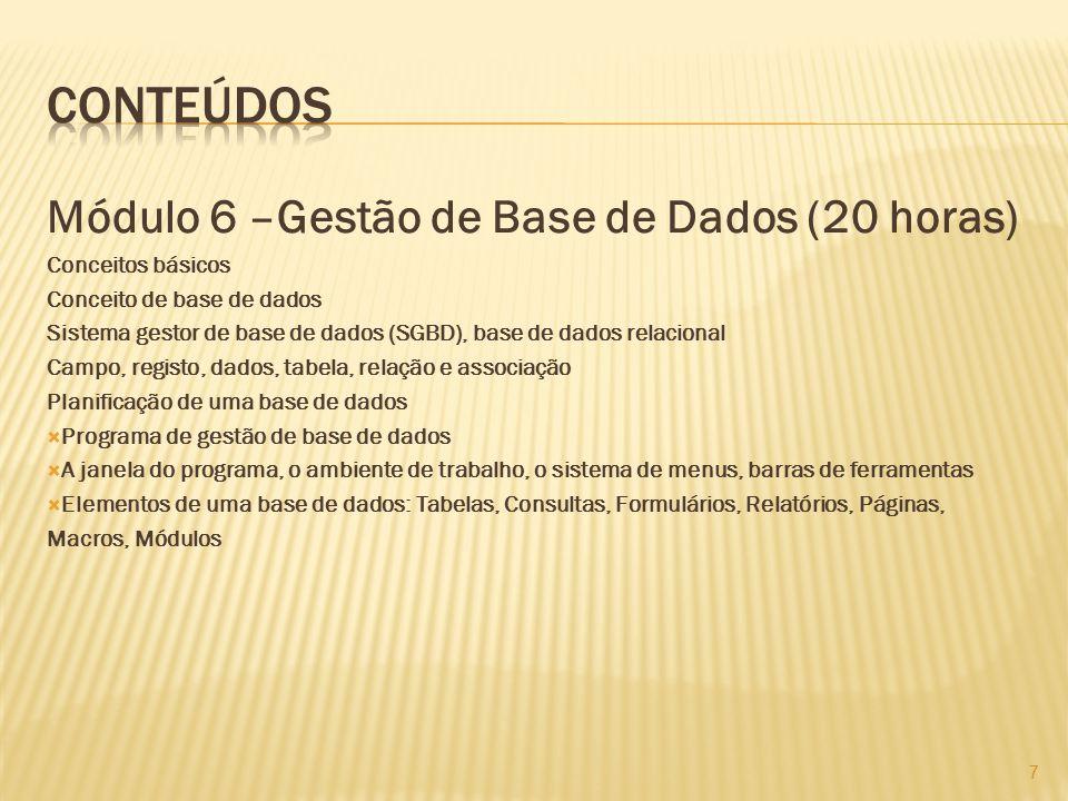 Módulo 6 –Gestão de Base de Dados (20 horas) Conceitos básicos Conceito de base de dados Sistema gestor de base de dados (SGBD), base de dados relacio