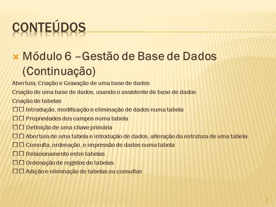  Módulo 6 –Gestão de Base de Dados (Continuação) Abertura, Criação e Gravação de uma base de dados Criação de uma base de dados, usando o assistente