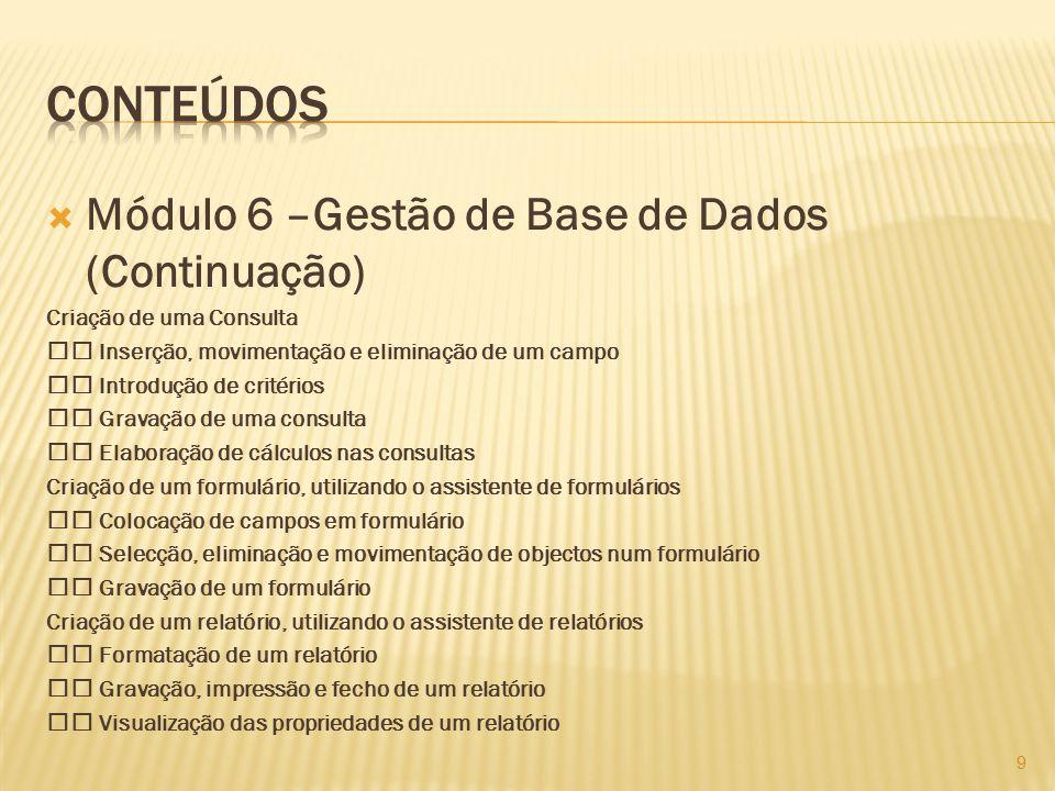  Módulo 6 –Gestão de Base de Dados (Continuação) Criação de uma Consulta Inserção, movimentação e eliminação de um campo Introdução de critérios Grav