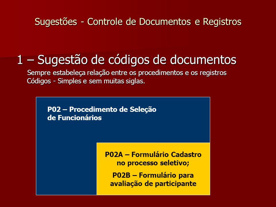 Sugestões - Controle de Documentos e Registros 1 – Sugestão de códigos de documentos Sempre estabeleça relação entre os procedimentos e os registros Códigos - Simples e sem muitas siglas.