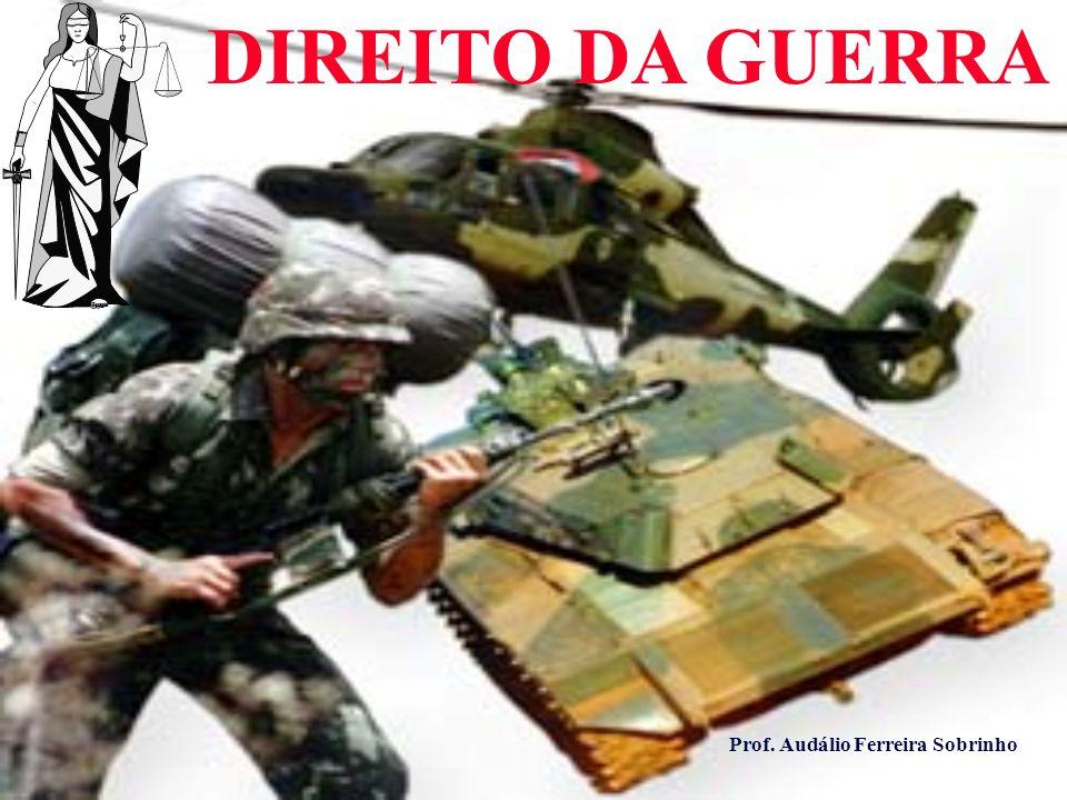 DIREITO DA GUERRA Prof. Audálio Ferreira Sobrinho