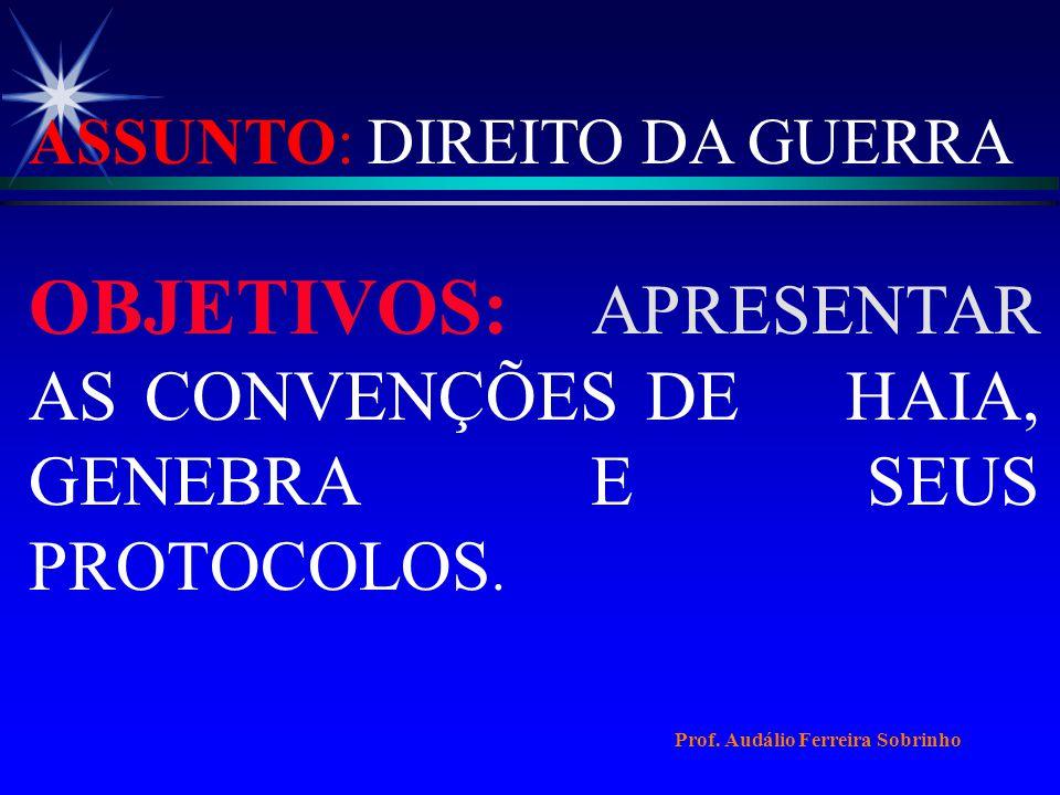 ASSUNTO: DIREITO DA GUERRA OBJETIVOS: APRESENTAR AS CONVENÇÕES DE HAIA, GENEBRA E SEUS PROTOCOLOS.