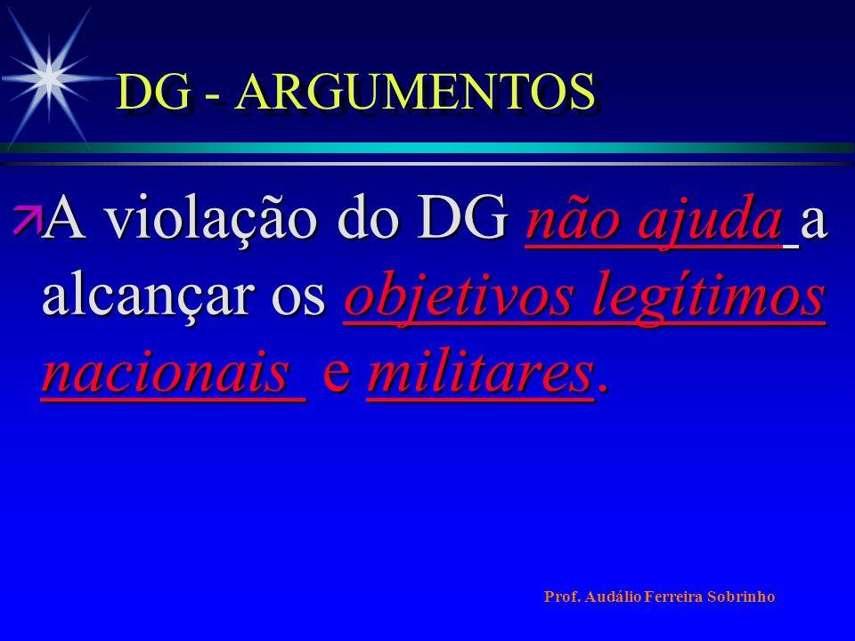DG - ARGUMENTOS ä Em resumo, ajustar-se ao DG não é um obstáculo para que um chefe militar cumpra com seus objetivos militares; o respeito ao DG pode ajudar a atingir esses objetivos e, portanto, pode ajudar a ganhar a guerra; dito respeito pode, ainda, ajudar a alcançar e manter a paz.