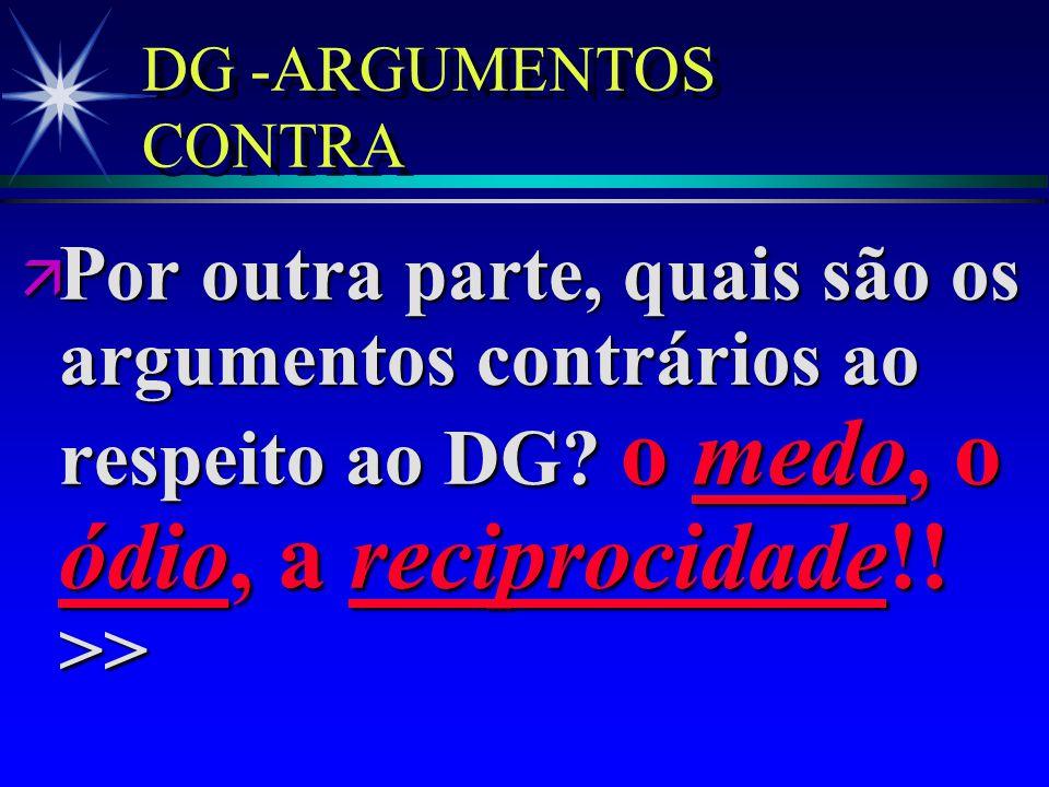 ä A violação do DG não ajuda a alcançar os objetivos legítimos nacionais e militares. DG - ARGUMENTOS Prof. Audálio Ferreira Sobrinho