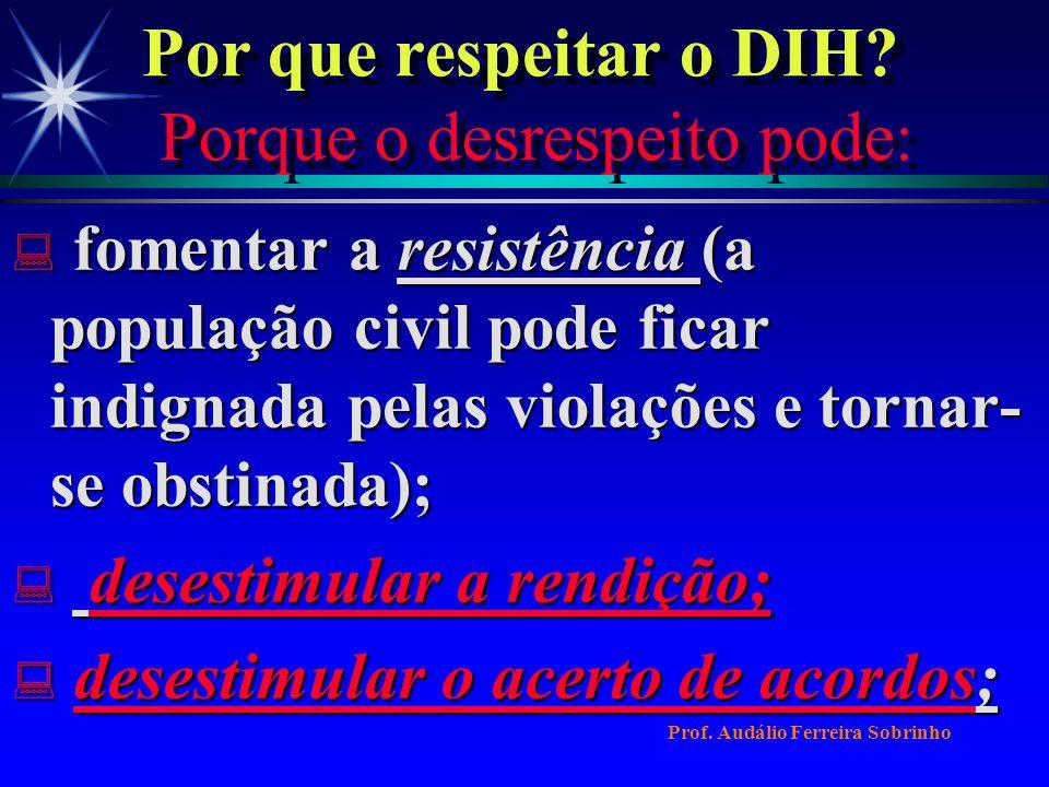 Por que respeitar o DIH? Porque o desrespeito pode: : acarretar o rechaço da opinião pública mundial (maior dificuldade de obter reconhecimento e ajud
