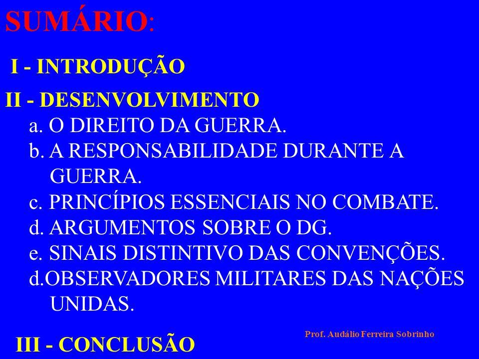 ASSUNTO: DIREITO DA GUERRA OBJETIVOS: APRESENTAR AS CONVENÇÕES DE HAIA, GENEBRA E SEUS PROTOCOLOS. Prof. Audálio Ferreira Sobrinho