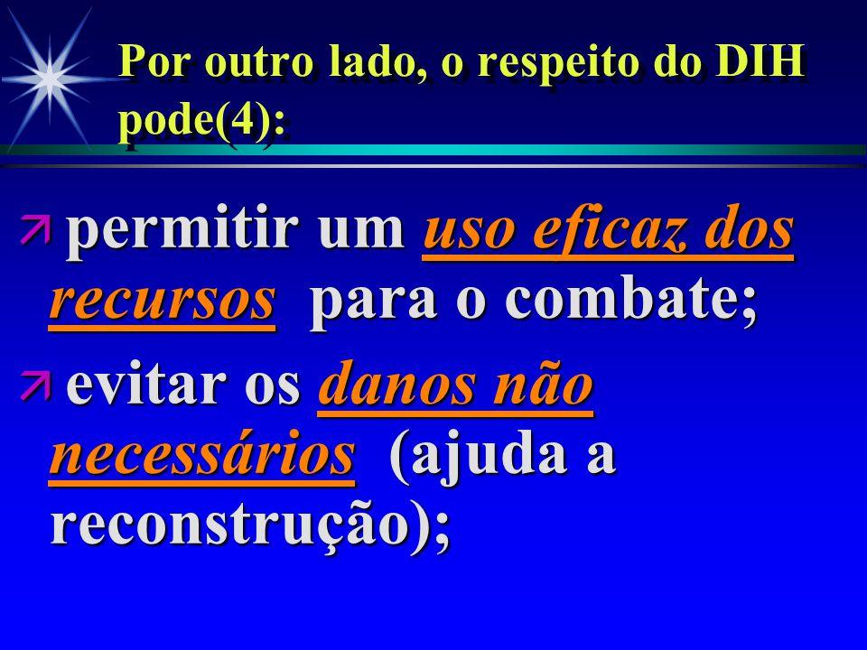 Por outro lado, o respeito do DIH pode (3): ä facilitar os acordos; ä evitar o ciclo de temor/ódio;