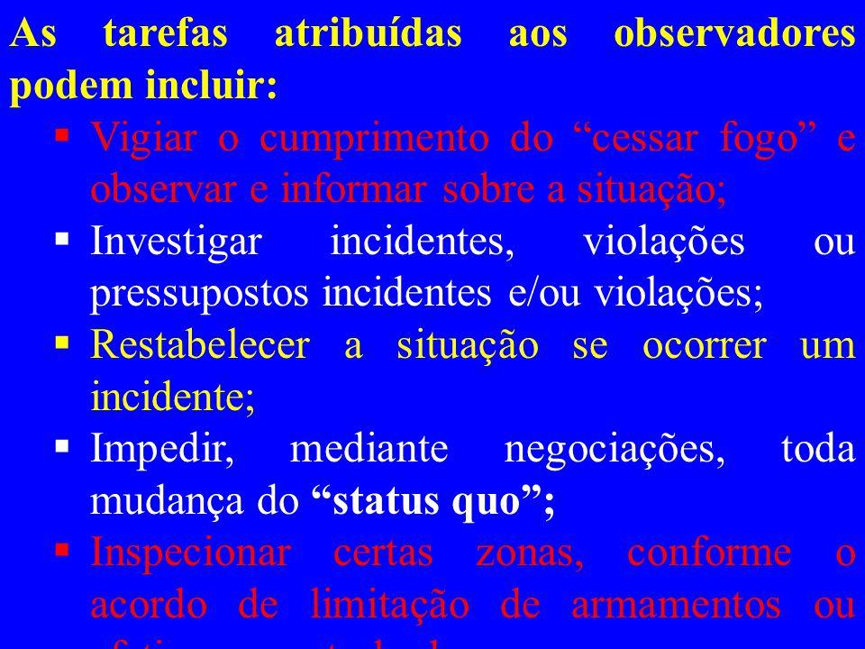 """d.OBSERVADORES MILITARES DAS NAÇÕES UNIDAS  Os observadores militares das Nações Unidas têm estatuto de """"integrantes militares"""" das Nações Unidas. Co"""