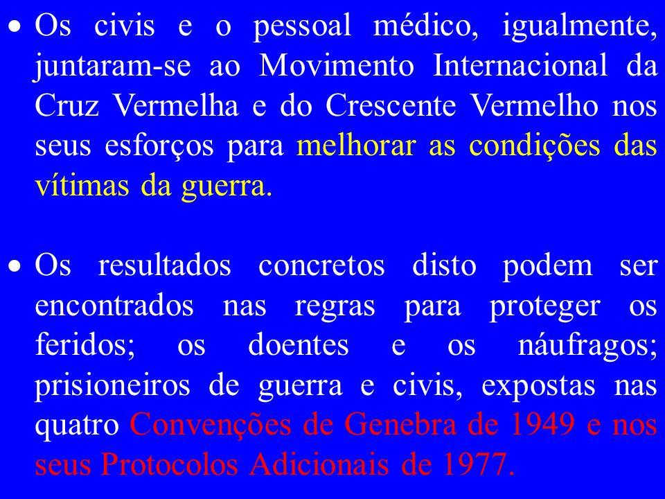  Os civis e o pessoal médico, igualmente, juntaram-se ao Movimento Internacional da Cruz Vermelha e do Crescente Vermelho nos seus esforços para melhorar as condições das vítimas da guerra.