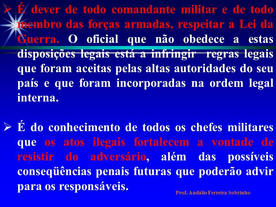  É dever de todo comandante militar e de todo membro das forças armadas, respeitar a Lei da Guerra.