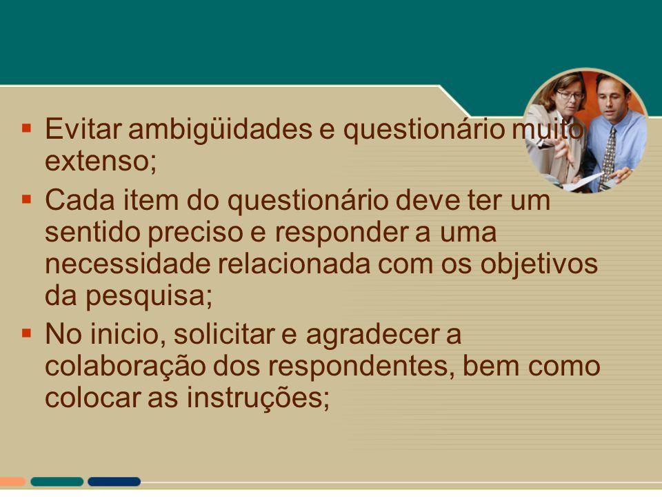  Evitar ambigüidades e questionário muito extenso;  Cada item do questionário deve ter um sentido preciso e responder a uma necessidade relacionada