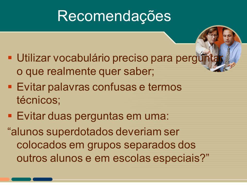 Recomendações  Utilizar vocabulário preciso para perguntar o que realmente quer saber;  Evitar palavras confusas e termos técnicos;  Evitar duas pe