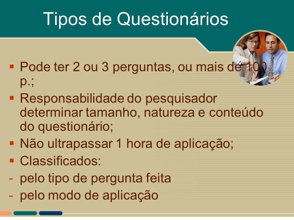 Tipos de Questionários  Pode ter 2 ou 3 perguntas, ou mais de 100 p.;  Responsabilidade do pesquisador determinar tamanho, natureza e conteúdo do qu