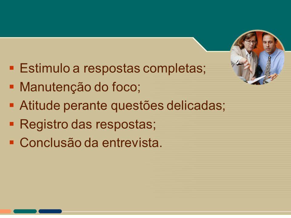  Estimulo a respostas completas;  Manutenção do foco;  Atitude perante questões delicadas;  Registro das respostas;  Conclusão da entrevista.
