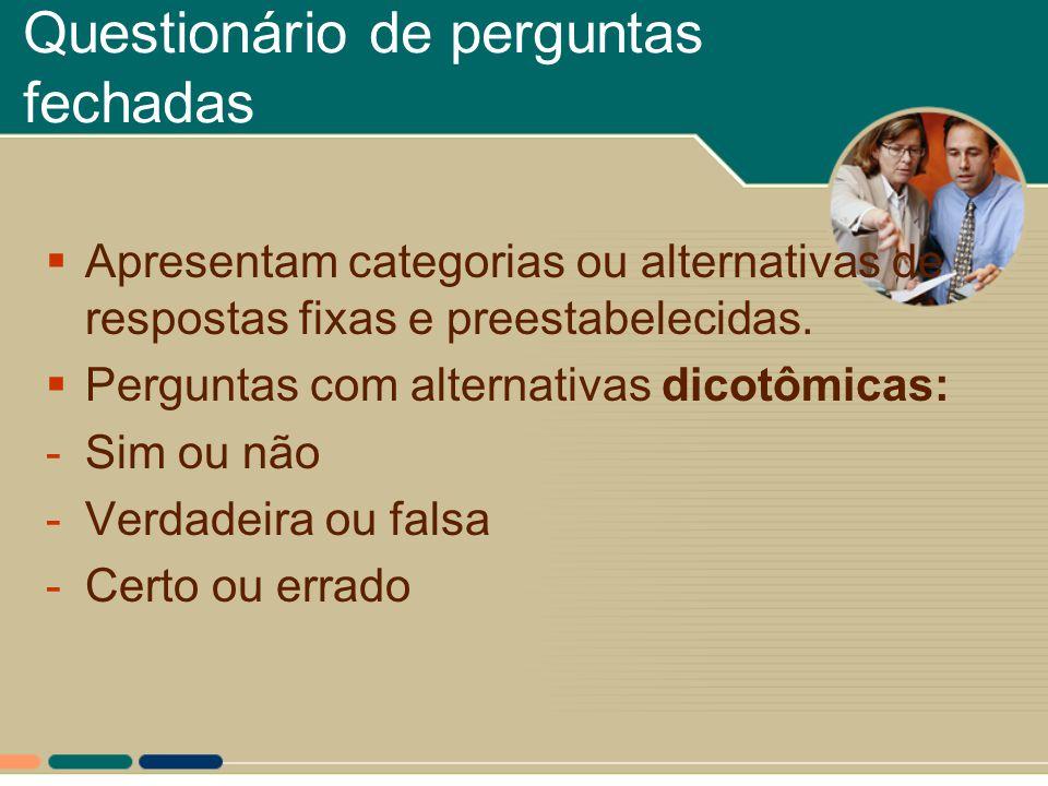 Questionário de perguntas fechadas  Apresentam categorias ou alternativas de respostas fixas e preestabelecidas.  Perguntas com alternativas dicotôm