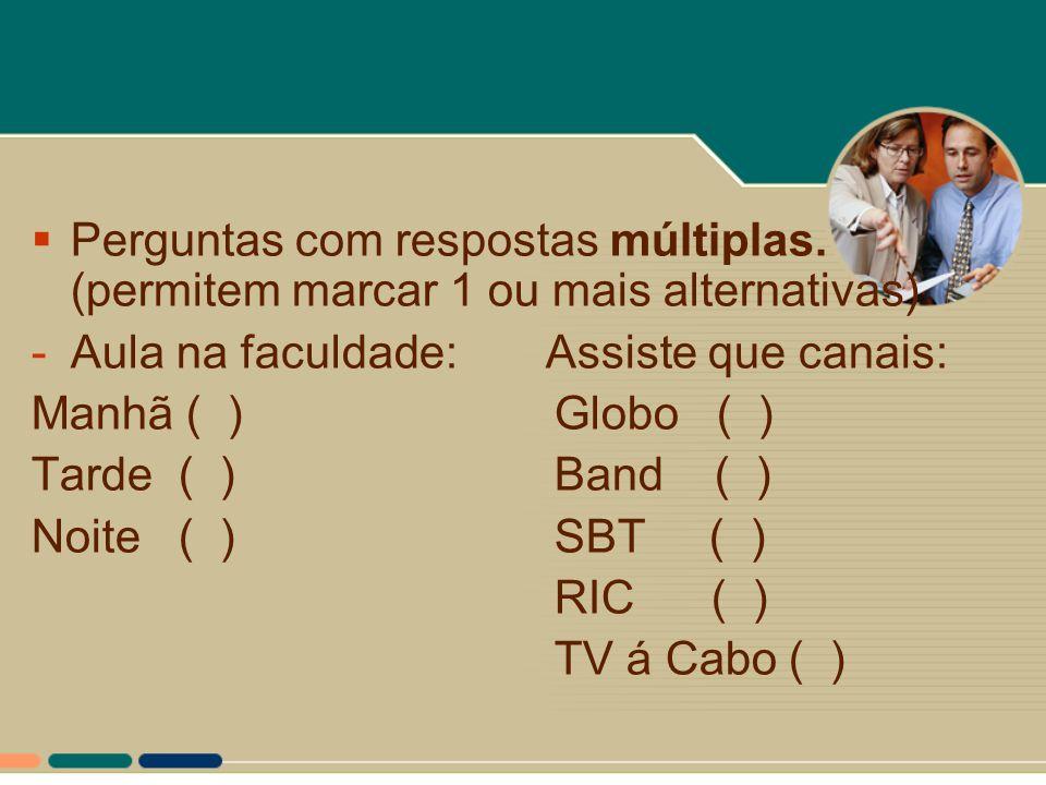  Perguntas com respostas múltiplas. (permitem marcar 1 ou mais alternativas) -Aula na faculdade: Assiste que canais: Manhã ( )Globo ( ) Tarde ( )Band