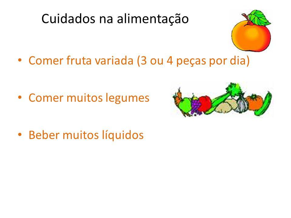Cuidados na alimentação Comer fruta variada (3 ou 4 peças por dia) Comer muitos legumes Beber muitos líquidos