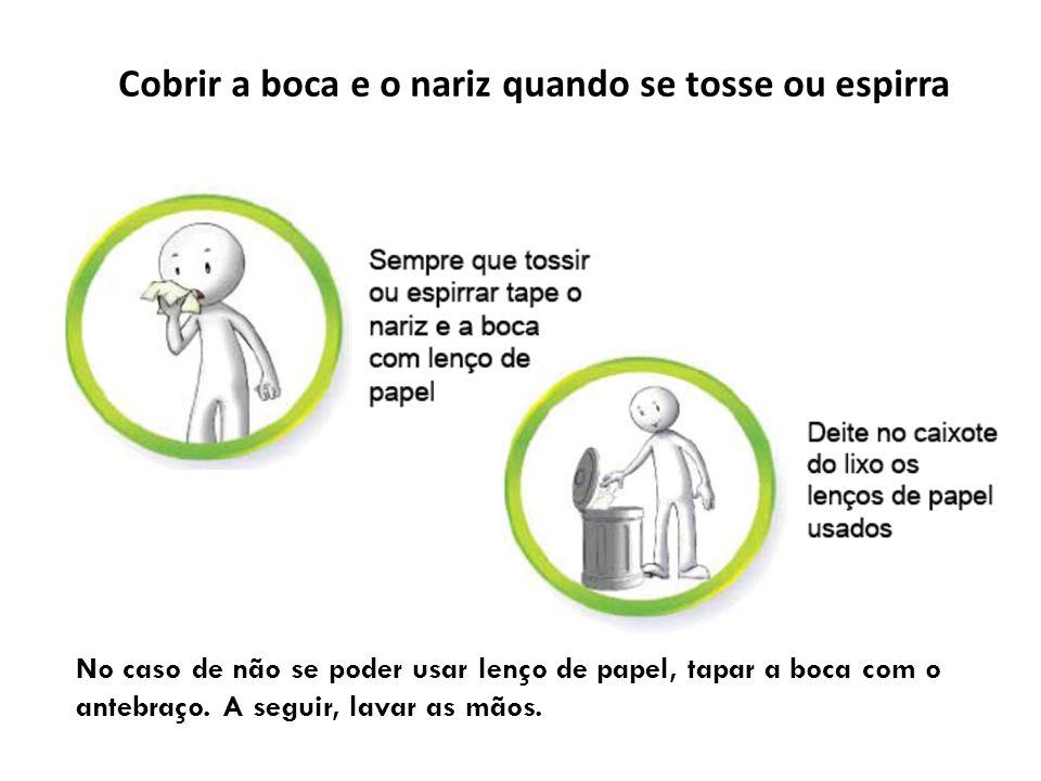 Cobrir a boca e o nariz quando se tosse ou espirra No caso de não se poder usar lenço de papel, tapar a boca com o antebraço.