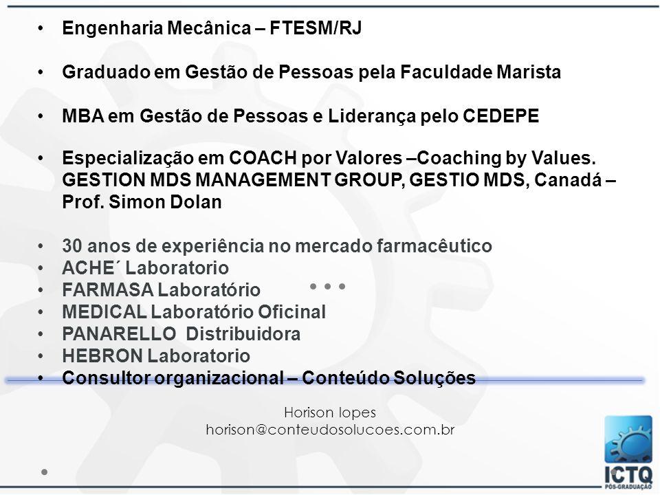 Horison lopes horison@conteudosolucoes.com.br Engenharia Mecânica – FTESM/RJ Graduado em Gestão de Pessoas pela Faculdade Marista MBA em Gestão de Pes