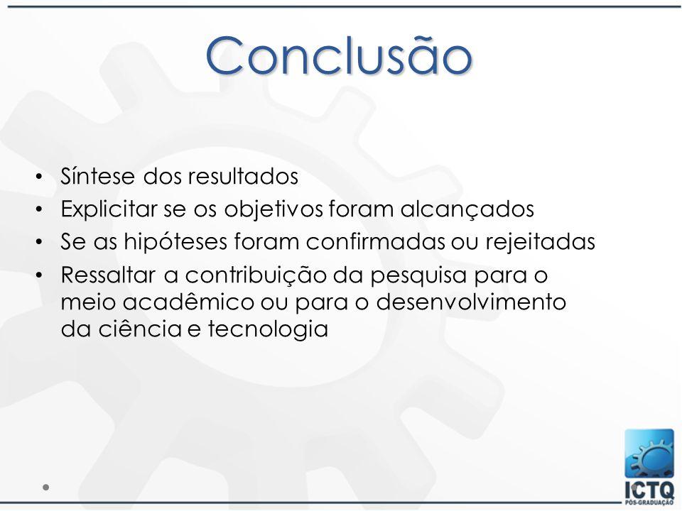Conclusão Síntese dos resultados Explicitar se os objetivos foram alcançados Se as hipóteses foram confirmadas ou rejeitadas Ressaltar a contribuição