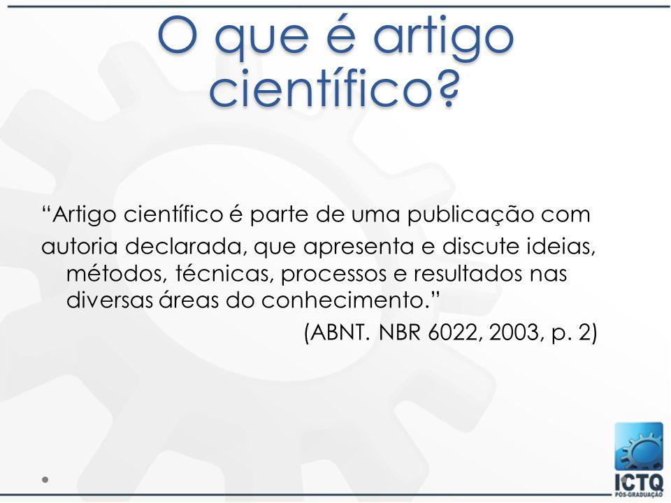 """O que é artigo científico? """"Artigo científico é parte de uma publicação com autoria declarada, que apresenta e discute ideias, métodos, técnicas, proc"""