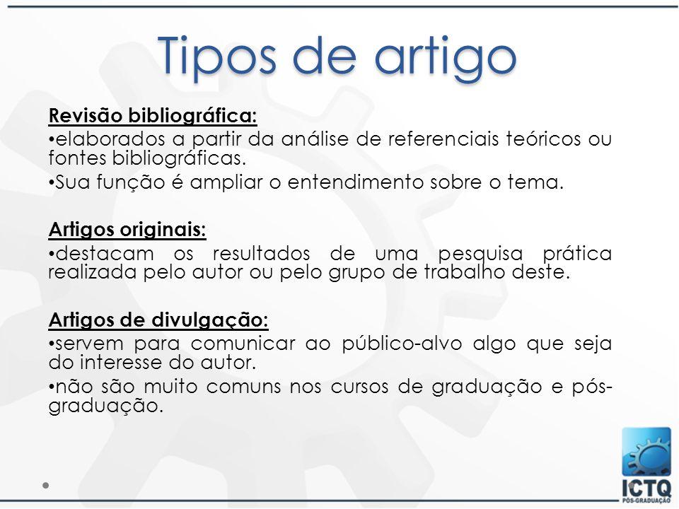 Tipos de artigo Revisão bibliográfica: elaborados a partir da análise de referenciais teóricos ou fontes bibliográficas. Sua função é ampliar o entend