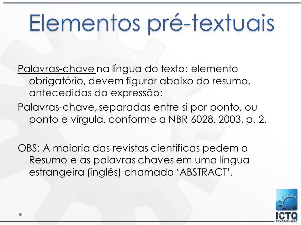 Palavras-chave na língua do texto: elemento obrigatório, devem figurar abaixo do resumo, antecedidas da expressão: Palavras-chave, separadas entre si