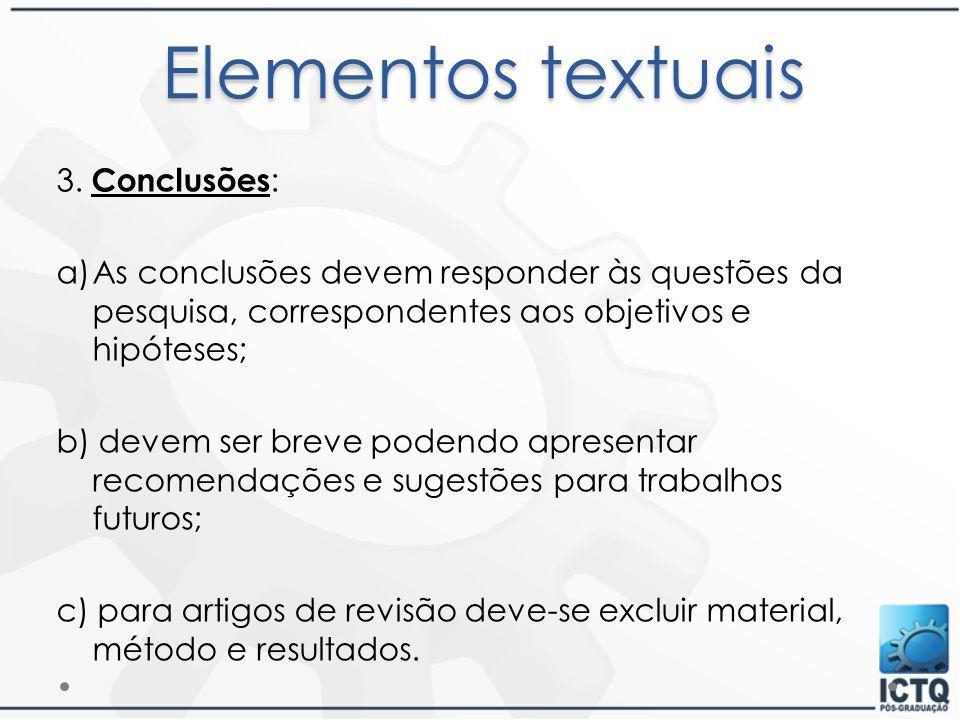 3. Conclusões : a)As conclusões devem responder às questões da pesquisa, correspondentes aos objetivos e hipóteses; b) devem ser breve podendo apresen