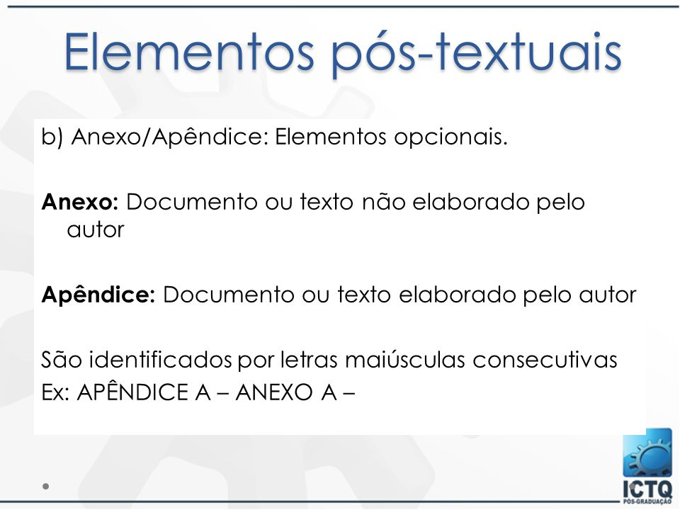 b) Anexo/Apêndice: Elementos opcionais. Anexo: Documento ou texto não elaborado pelo autor Apêndice: Documento ou texto elaborado pelo autor São ident