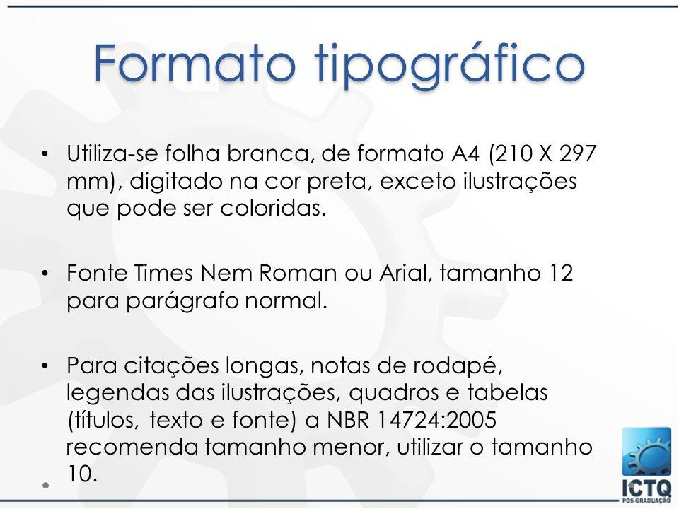 Formato tipográfico Utiliza-se folha branca, de formato A4 (210 X 297 mm), digitado na cor preta, exceto ilustrações que pode ser coloridas. Fonte Tim