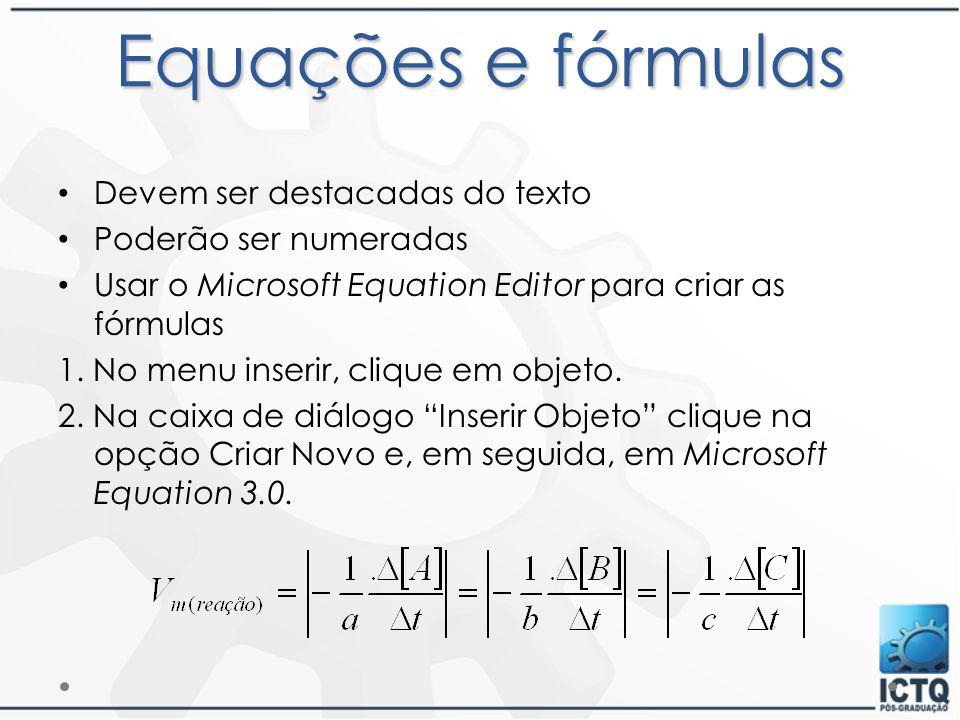Equações e fórmulas Devem ser destacadas do texto Poderão ser numeradas Usar o Microsoft Equation Editor para criar as fórmulas 1. No menu inserir, cl