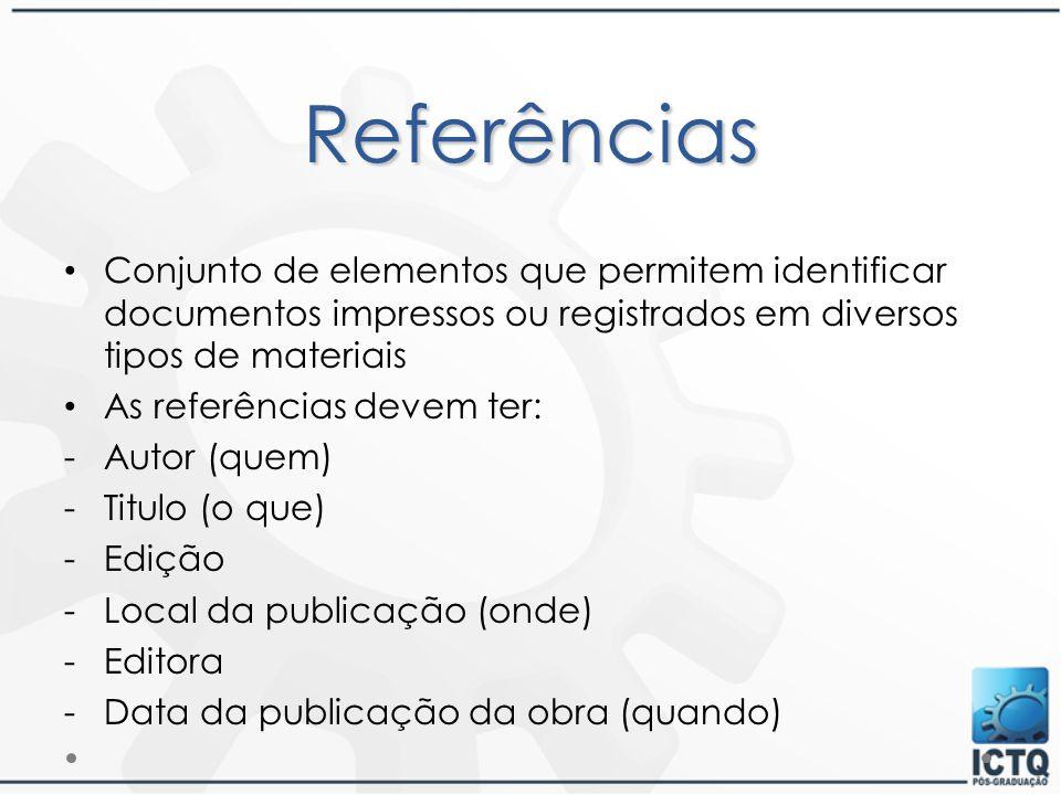 Referências Conjunto de elementos que permitem identificar documentos impressos ou registrados em diversos tipos de materiais As referências devem ter