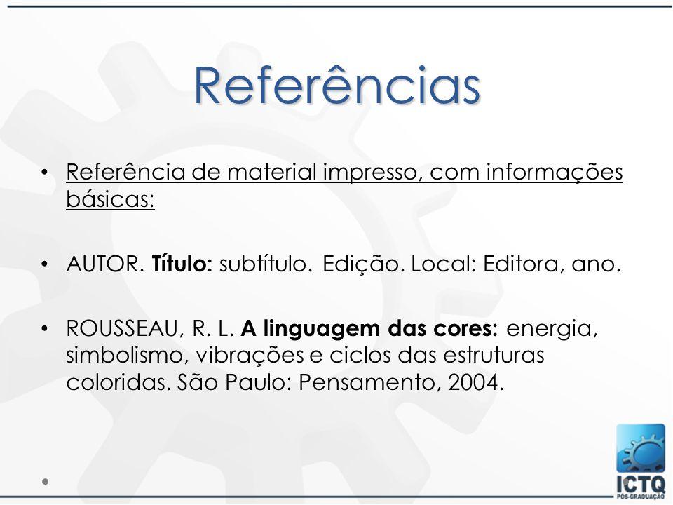 Referências Referência de material impresso, com informações básicas: AUTOR. Título: subtítulo. Edição. Local: Editora, ano. ROUSSEAU, R. L. A linguag