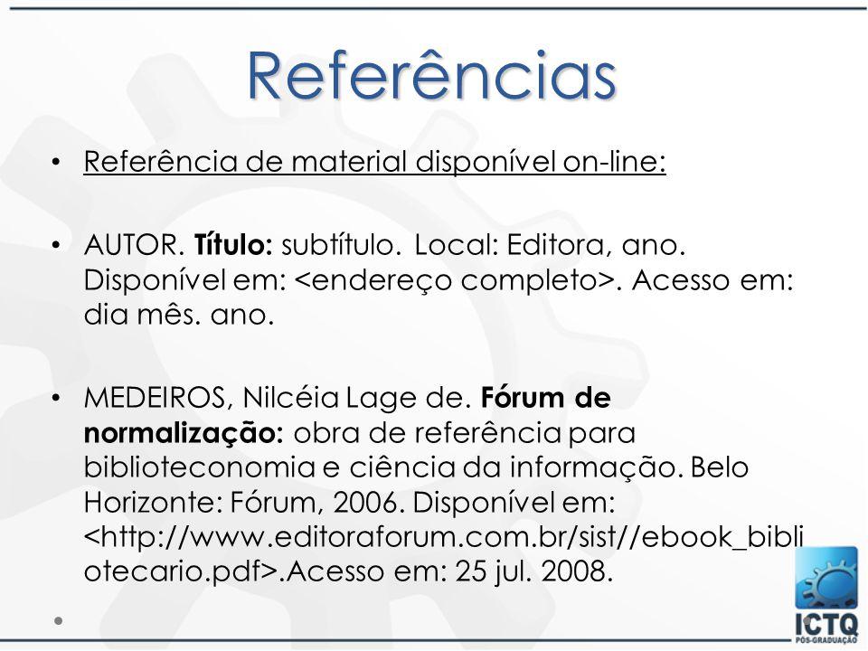 Referências Referência de material disponível on-line: AUTOR. Título: subtítulo. Local: Editora, ano. Disponível em:. Acesso em: dia mês. ano. MEDEIRO