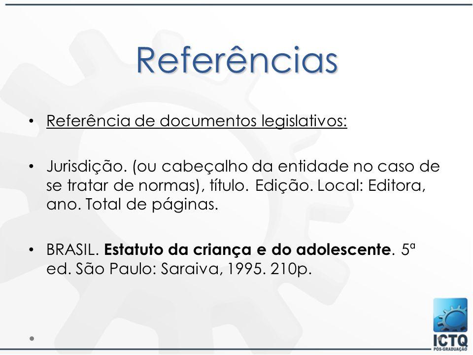 Referências Referência de documentos legislativos: Jurisdição. (ou cabeçalho da entidade no caso de se tratar de normas), título. Edição. Local: Edito