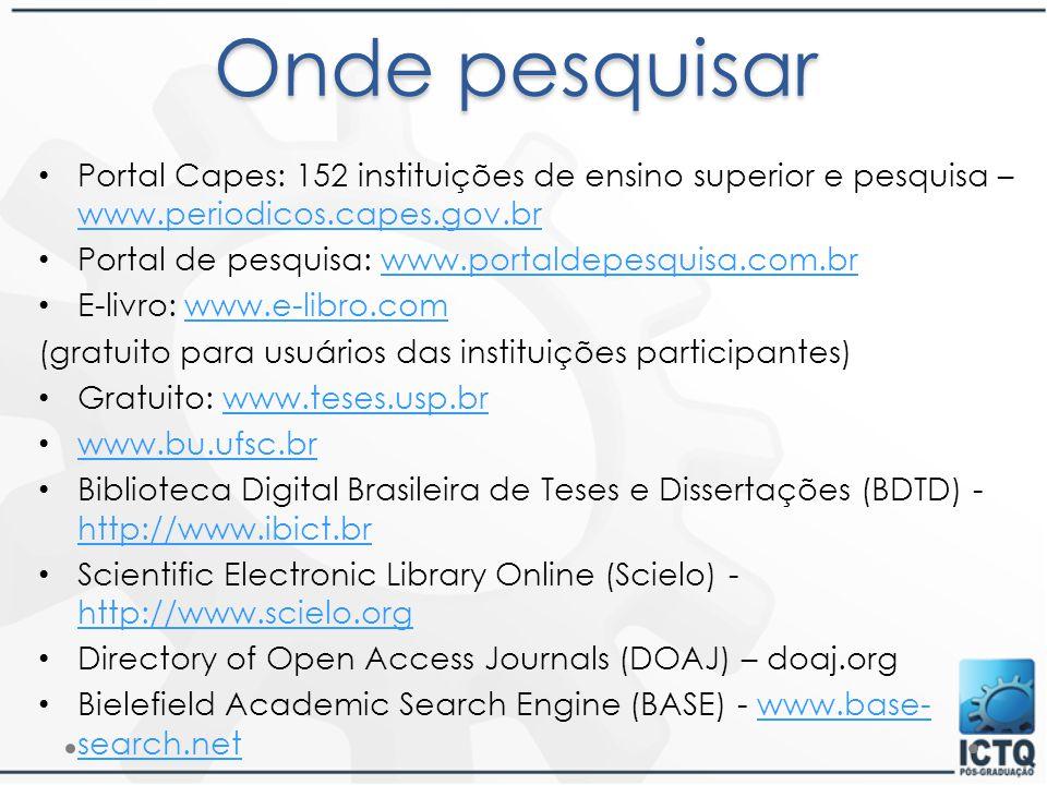 Onde pesquisar Portal Capes: 152 instituições de ensino superior e pesquisa – www.periodicos.capes.gov.br www.periodicos.capes.gov.br Portal de pesqui