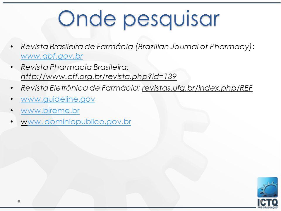 Onde pesquisar Revista Brasileira de Farmácia (Brazilian Journal of Pharmacy): www.abf.gov.br www.abf.gov.br Revista Pharmacia Brasileira: http://www.