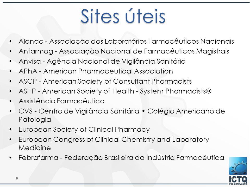 Sites úteis Alanac - Associação dos Laboratórios Farmacêuticos Nacionais Anfarmag - Associação Nacional de Farmacêuticos Magistrais Anvisa - Agência N