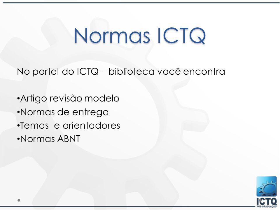 Normas ICTQ No portal do ICTQ – biblioteca você encontra Artigo revisão modelo Normas de entrega Temas e orientadores Normas ABNT