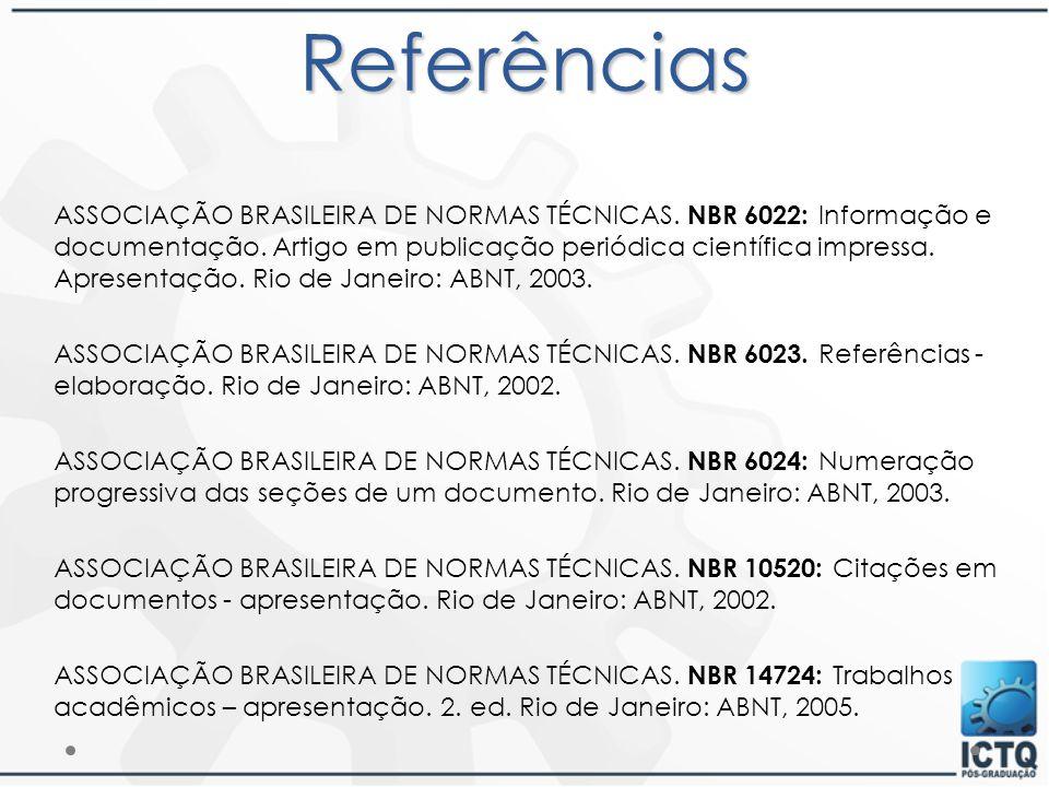 Referências ASSOCIAÇÃO BRASILEIRA DE NORMAS TÉCNICAS. NBR 6022: Informação e documentação. Artigo em publicação periódica científica impressa. Apresen