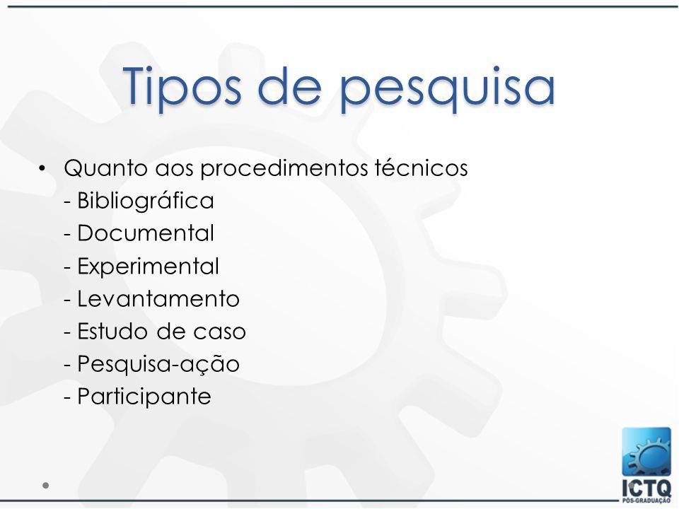 Tipos de pesquisa Quanto aos procedimentos técnicos - Bibliográfica - Documental - Experimental - Levantamento - Estudo de caso - Pesquisa-ação - Part