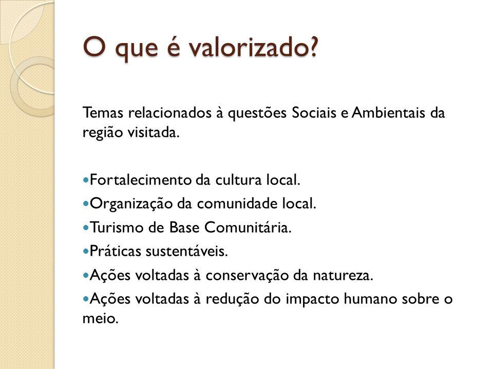 O que é valorizado. Temas relacionados à questões Sociais e Ambientais da região visitada.