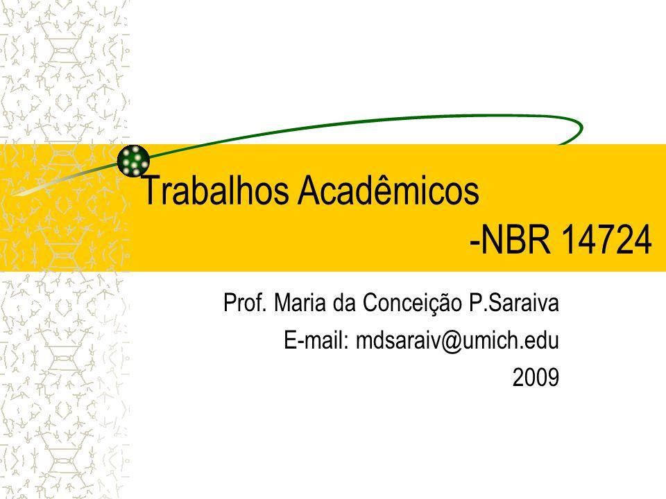 Trabalhos Acadêmicos -NBR 14724 Prof. Maria da Conceição P.Saraiva E-mail: mdsaraiv@umich.edu 2009