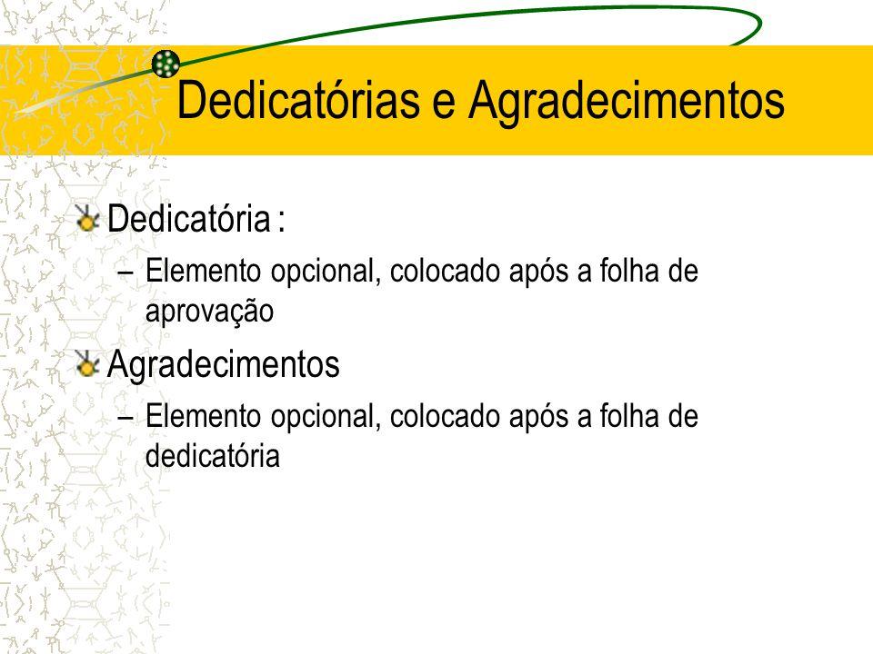 Dedicatórias e Agradecimentos Dedicatória : –Elemento opcional, colocado após a folha de aprovação Agradecimentos –Elemento opcional, colocado após a