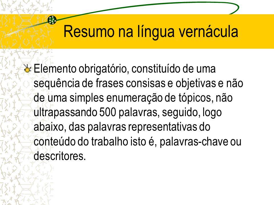 Resumo na língua vernácula Elemento obrigatório, constituído de uma sequência de frases consisas e objetivas e não de uma simples enumeração de tópico