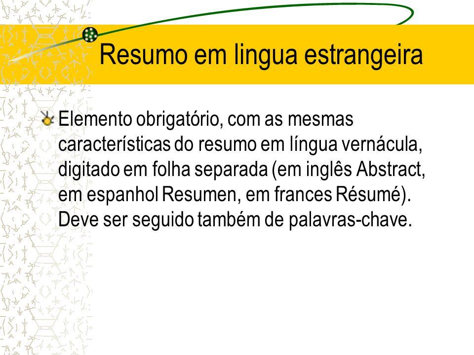 Resumo em lingua estrangeira Elemento obrigatório, com as mesmas características do resumo em língua vernácula, digitado em folha separada (em inglês