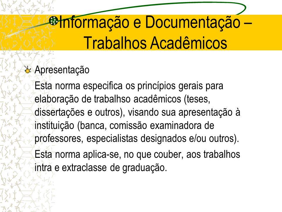 Informação e Documentação – Trabalhos Acadêmicos Apresentação Esta norma especifica os princípios gerais para elaboração de trabalhso acadêmicos (tese